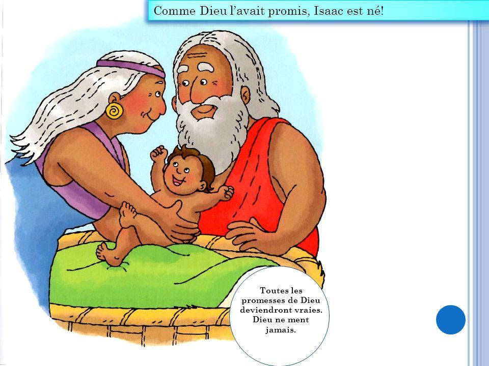 Comme Dieu l'avait promis, Isaac est né! Toutes les promesses de Dieu deviendront vraies. Dieu ne ment jamais.