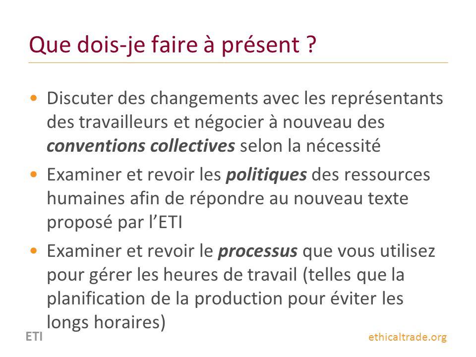 ETI ethicaltrade.org Que dois-je faire à présent ? Discuter des changements avec les représentants des travailleurs et négocier à nouveau des conventi