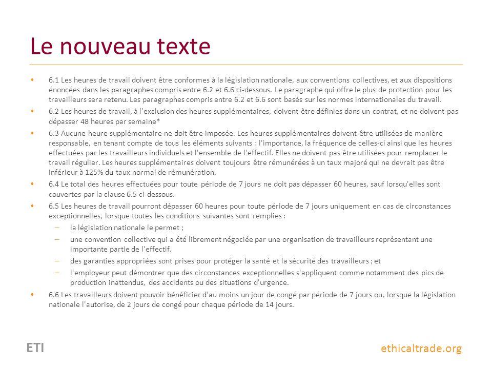 ETI ethicaltrade.org Le nouveau texte 6.1 Les heures de travail doivent être conformes à la législation nationale, aux conventions collectives, et aux