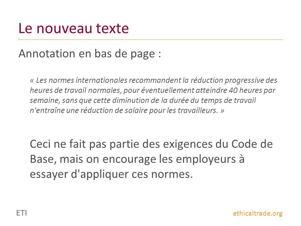 ETI ethicaltrade.org Le nouveau texte Annotation en bas de page : « Les normes internationales recommandent la réduction progressive des heures de tra