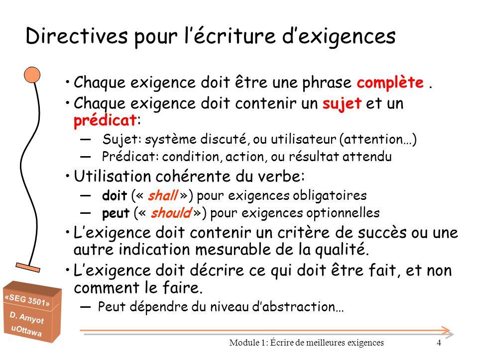 «SEG 3501» D. Amyot uOttawa Module 1: Écrire de meilleures exigences4 Directives pour l'écriture d'exigences Chaque exigence doit être une phrase comp