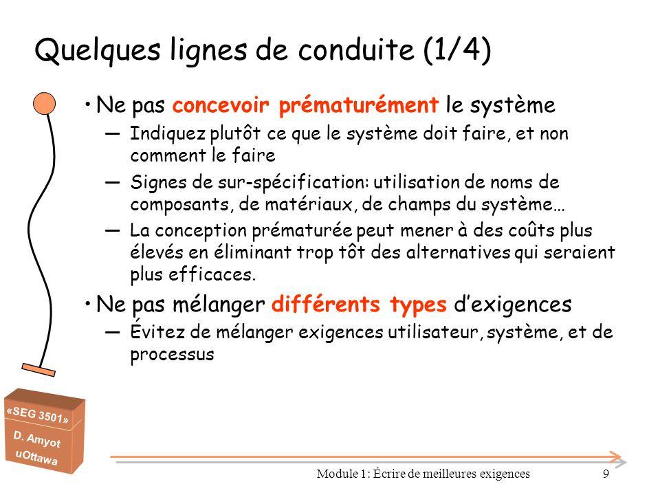 «SEG 3501» D. Amyot uOttawa Module 1: Écrire de meilleures exigences9 Quelques lignes de conduite (1/4) Ne pas concevoir prématurément le système ―Ind
