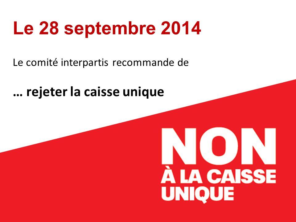 Le 28 septembre 2014 Le comité interpartis recommande de … rejeter la caisse unique