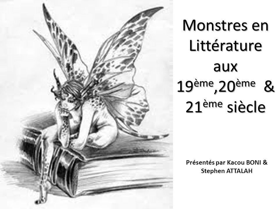 Monstres en Littérature aux 19 ème,20 ème & 21 ème siècle Présentés par Kacou BONI & Stephen ATTALAH