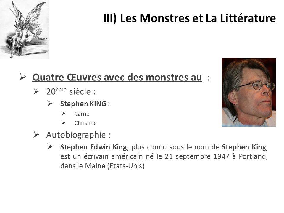  Quatre Œuvres avec des monstres au :  20 ème siècle :  Stephen KING :  Carrie  Christine  Autobiographie :  Stephen Edwin King, plus connu sou