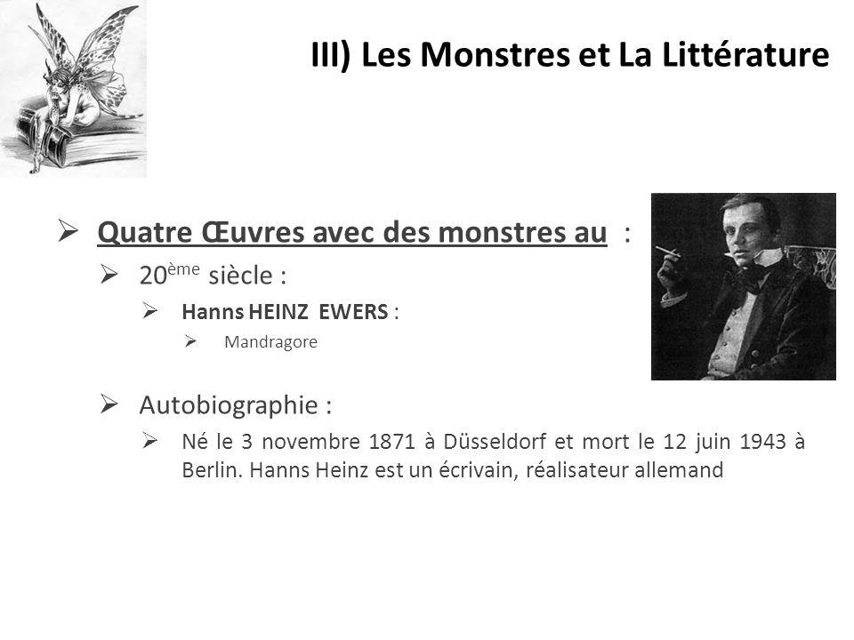  Quatre Œuvres avec des monstres au :  20 ème siècle :  Hanns HEINZ EWERS :  Mandragore  Autobiographie :  Né le 3 novembre 1871 à Düsseldorf et