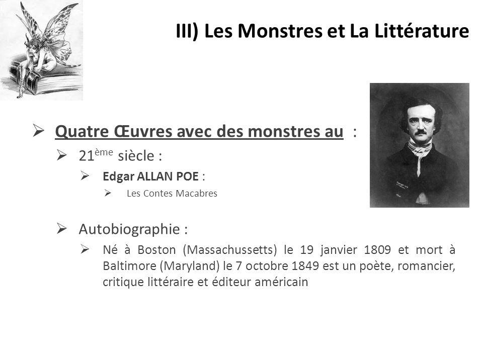  Quatre Œuvres avec des monstres au :  21 ème siècle :  Edgar ALLAN POE :  Les Contes Macabres  Autobiographie :  Né à Boston (Massachussetts) l