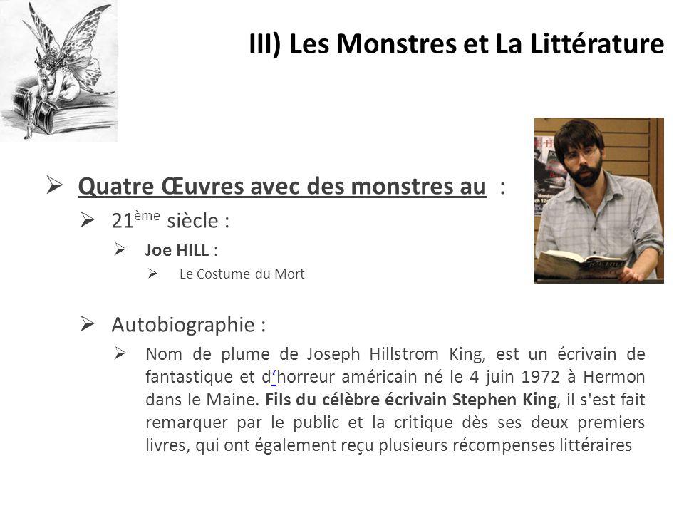  Quatre Œuvres avec des monstres au :  21 ème siècle :  Joe HILL :  Le Costume du Mort  Autobiographie :  Nom de plume de Joseph Hillstrom King,
