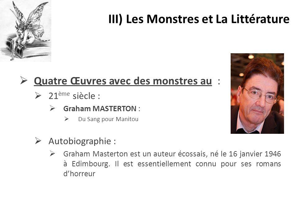  Quatre Œuvres avec des monstres au :  21 ème siècle :  Graham MASTERTON :  Du Sang pour Manitou  Autobiographie :  Graham Masterton est un aute