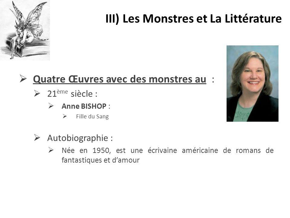  Quatre Œuvres avec des monstres au :  21 ème siècle :  Anne BISHOP :  Fille du Sang  Autobiographie :  Née en 1950, est une écrivaine américain