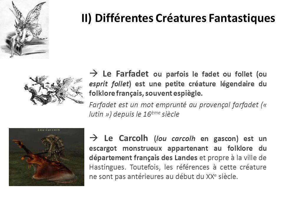 II) Différentes Créatures Fantastiques  Le Farfadet ou parfois le fadet ou follet (ou esprit follet) est une petite créature légendaire du folklore f