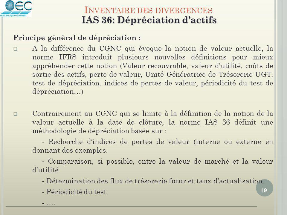 19 Principe général de dépréciation :  A la différence du CGNC qui évoque la notion de valeur actuelle, la norme IFRS introduit plusieurs nouvelles d