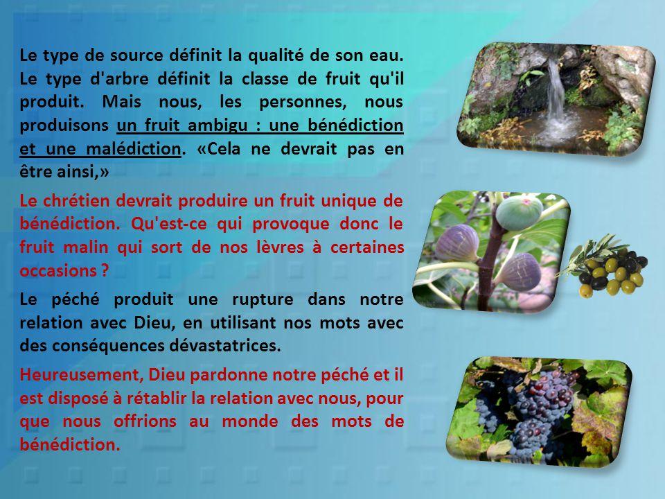 Le type de source définit la qualité de son eau. Le type d'arbre définit la classe de fruit qu'il produit. Mais nous, les personnes, nous produisons u