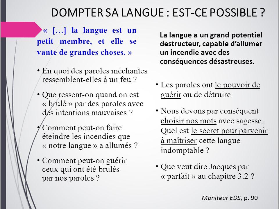 DOMPTER SA LANGUE : EST-CE POSSIBLE ? « […] la langue est un petit membre, et elle se vante de grandes choses. » En quoi des paroles méchantes ressemb
