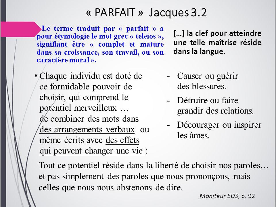 « PARFAIT » Jacques 3.2 Le terme traduit par « parfait » a pour étymologie le mot grec « teleios », signifiant être « complet et mature dans sa croiss
