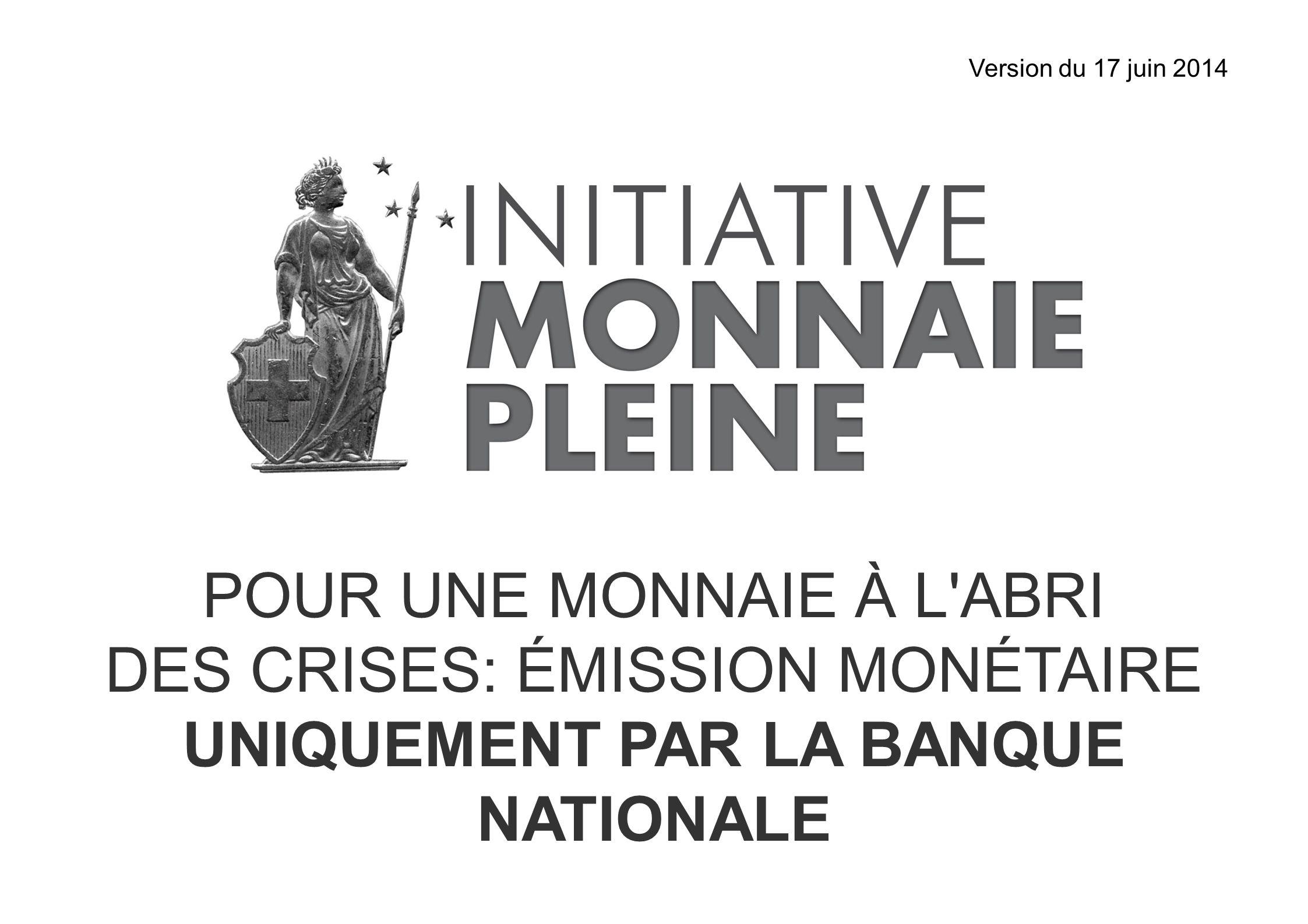POUR UNE MONNAIE À L'ABRI DES CRISES: ÉMISSION MONÉTAIRE UNIQUEMENT PAR LA BANQUE NATIONALE Version du 17 juin 2014