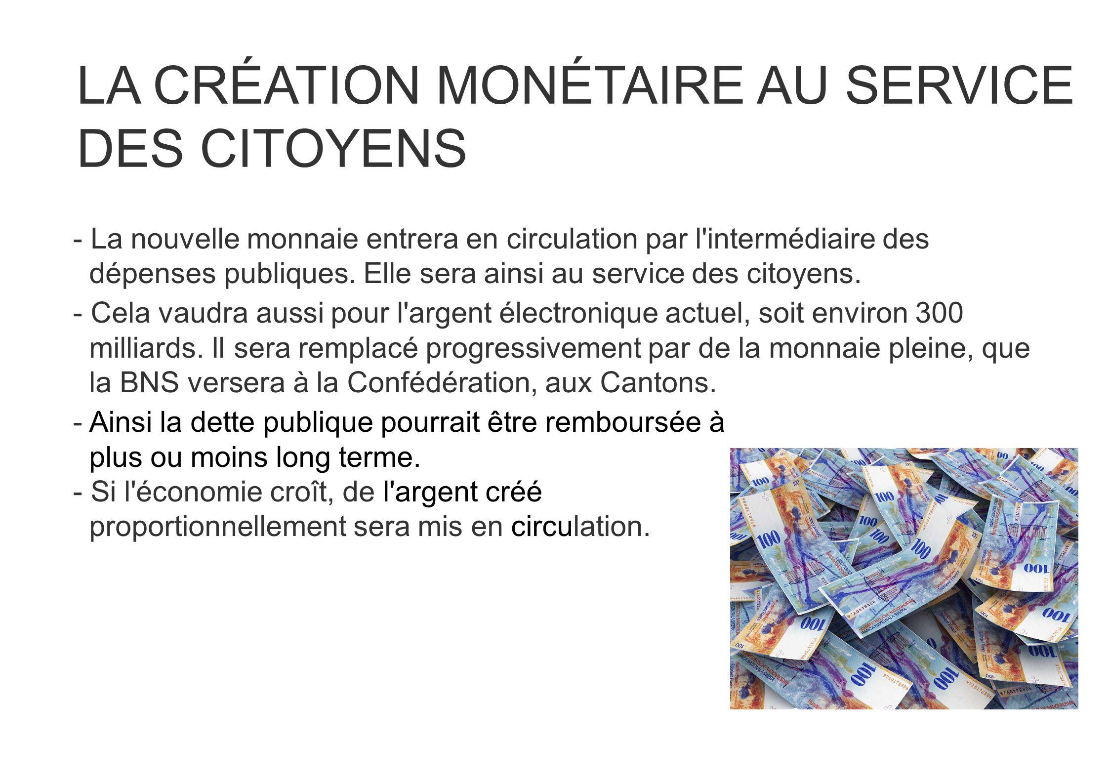 - La nouvelle monnaie entrera en circulation par l'intermédiaire des dépenses publiques. Elle sera ainsi au service des citoyens. - Cela vaudra aussi