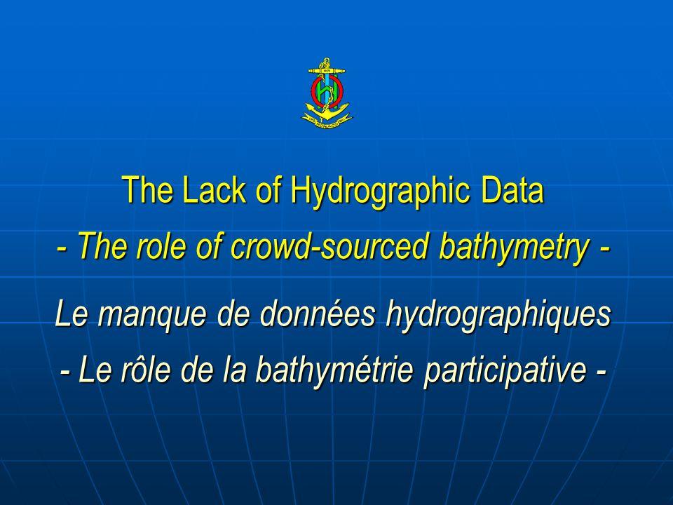 The Lack of Hydrographic Data - The role of crowd-sourced bathymetry - Le manque de données hydrographiques - Le rôle de la bathymétrie participative -