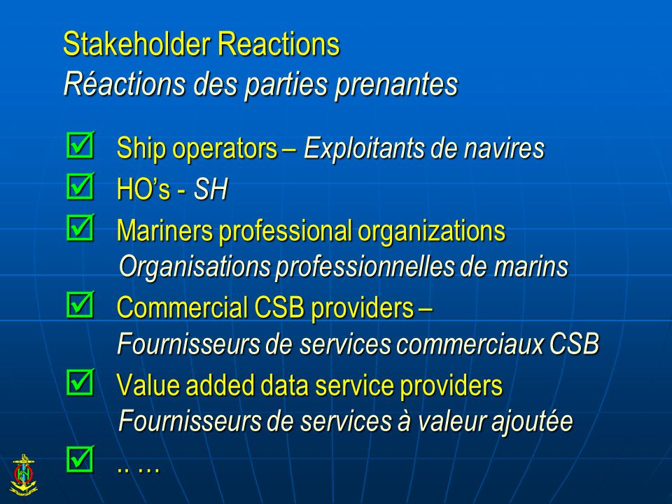 Stakeholder Reactions Réactions des parties prenantes  Ship operators – Exploitants de navires  HO's - SH  Mariners professional organizations Orga