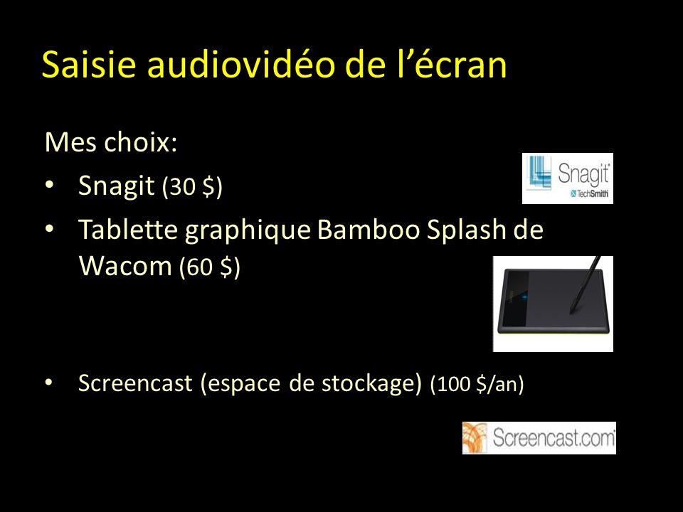 Saisie audiovidéo de l'écran Mes choix: Snagit (30 $) Tablette graphique Bamboo Splash de Wacom (60 $) Screencast (espace de stockage) (100 $/an)