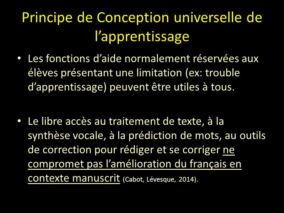Principe de Conception universelle de l'apprentissage Les fonctions d'aide normalement réservées aux élèves présentant une limitation (ex: trouble d'apprentissage) peuvent être utiles à tous.