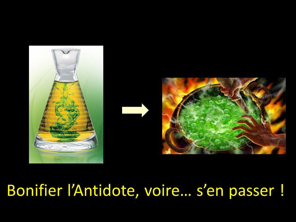 Bonifier l'Antidote, voire… s'en passer !