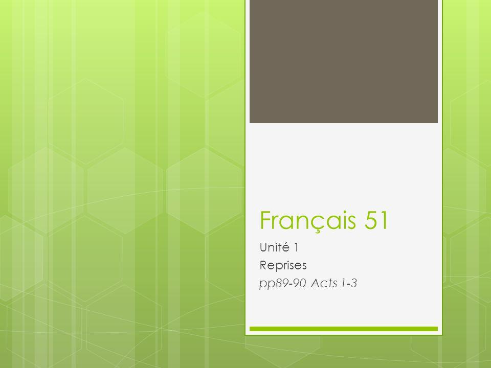 Français 51 Unité 1 Reprises pp89-90 Acts 1-3