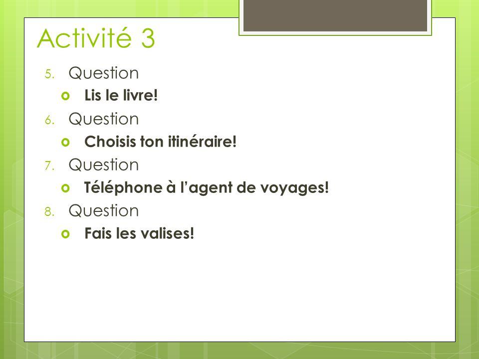 Activité 3 5. Question  Lis le livre. 6. Question  Choisis ton itinéraire.