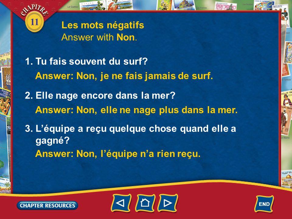 11 Les mots négatifs Answer with Non. 1. Tu fais souvent du surf.