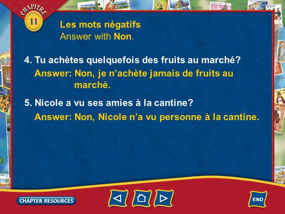 11 Les mots négatifs Answer with Non. 4. Tu achètes quelquefois des fruits au marché.