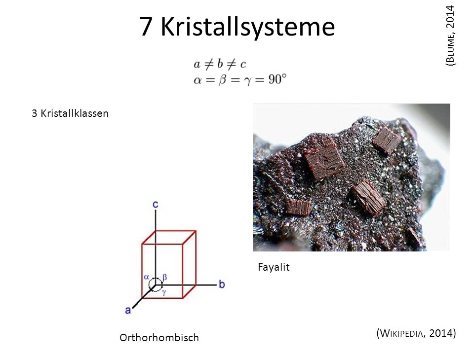 7 Kristallsysteme Orthorhombisch (B LUME, 2014 (W IKIPEDIA, 2014) Fayalit 3 Kristallklassen
