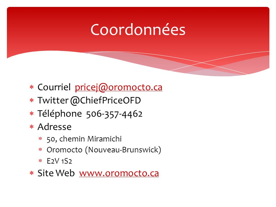 Coordonnées  Courriel pricej@oromocto.capricej@oromocto.ca  Twitter @ChiefPriceOFD  Téléphone 506-357-4462  Adresse  50, chemin Miramichi  Oromo