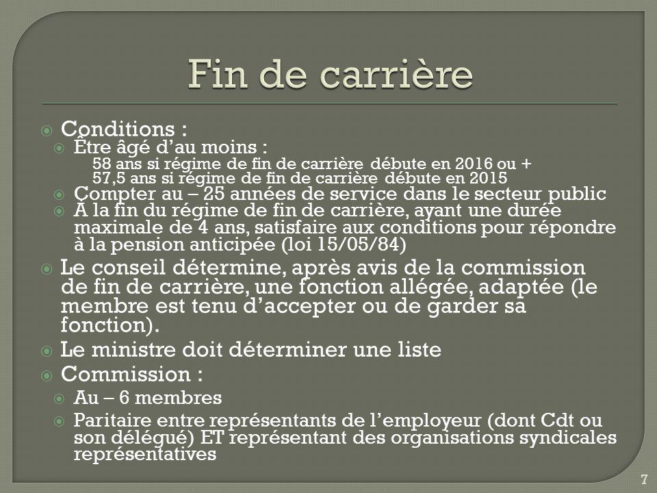  Conditions :  Être âgé d'au moins : 58 ans si régime de fin de carrière débute en 2016 ou + 57,5 ans si régime de fin de carrière débute en 2015 