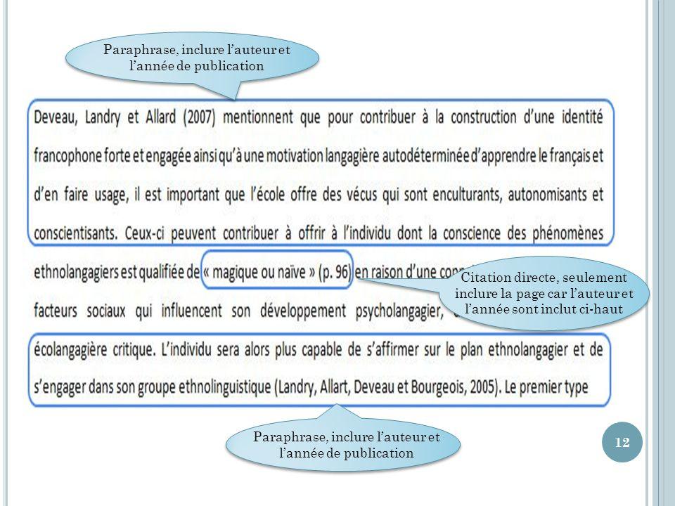 12 Paraphrase, inclure l'auteur et l'année de publication Citation directe, seulement inclure la page car l'auteur et l'année sont inclut ci-haut Paraphrase, inclure l'auteur et l'année de publication