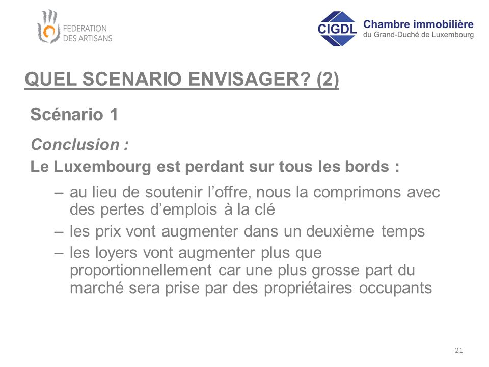 QUEL SCENARIO ENVISAGER? (2) Scénario 1 Conclusion : Le Luxembourg est perdant sur tous les bords : –au lieu de soutenir l'offre, nous la comprimons a