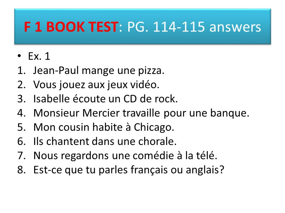 F 1 BOOK TEST: PG.114-115 answers Ex. 1 1.Jean-Paul mange une pizza.