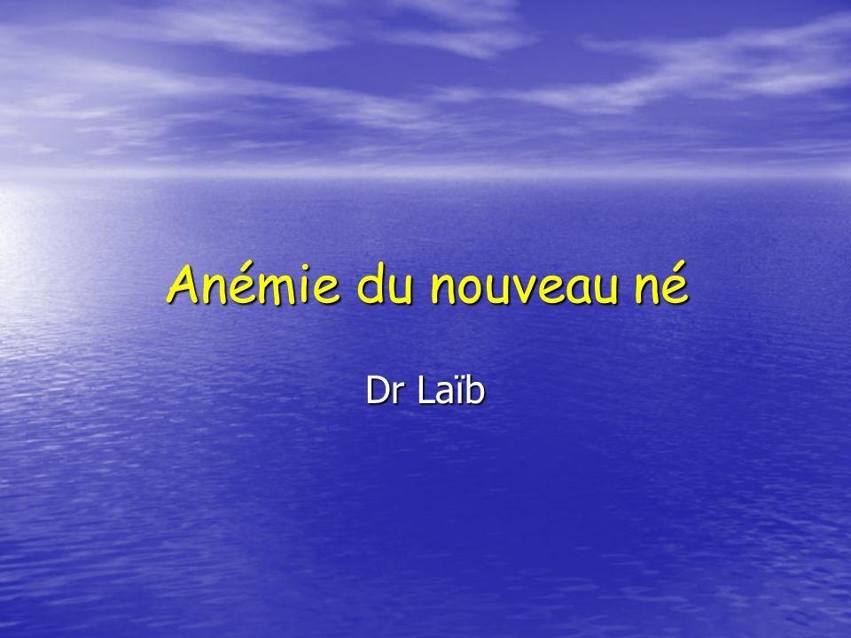 Anémie du nouveau né Dr Laïb
