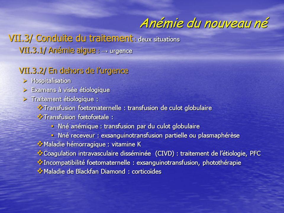 Anémie du nouveau né VII.3/ Conduite du traitement : deux situations VII.3.1/ Anémie aigue : → urgence VII.3.2/ En dehors de l'urgence VII.3.2/ En deh