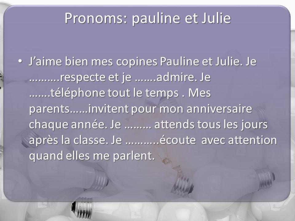 Pronoms: pauline et Julie J'aime bien mes copines Pauline et Julie.