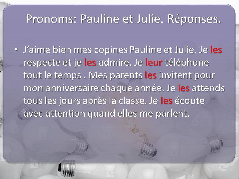 Pronoms: Pauline et Julie. R é ponses. J'aime bien mes copines Pauline et Julie.