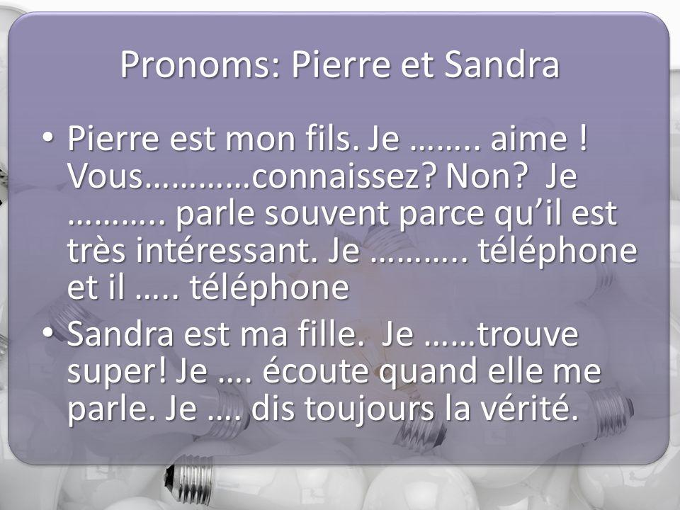 Pronoms: Pierre et Sandra Pierre est mon fils. Je ……..