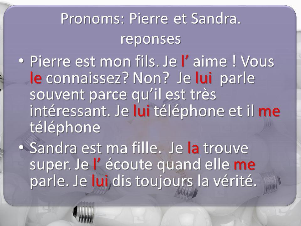 Pronoms: Pierre et Sandra. reponses Pierre est mon fils.