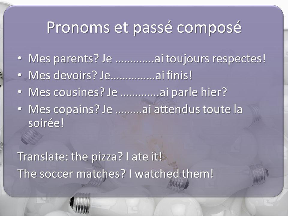Pronoms et passé composé Mes parents. Je ………….ai toujours respectes.