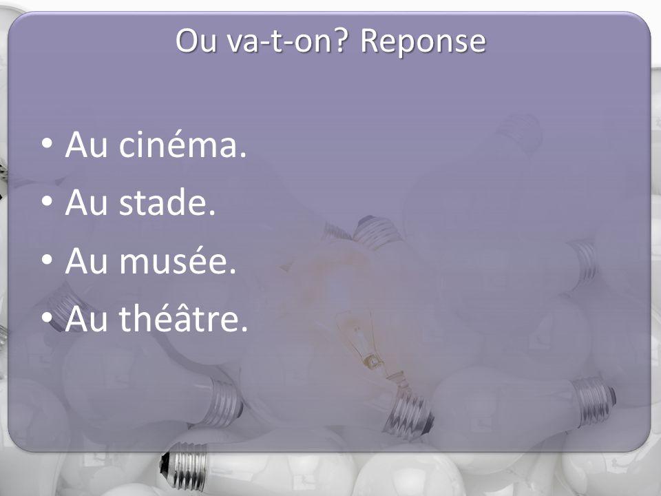 Ou va-t-on? Reponse Au cinéma. Au stade. Au musée. Au théâtre.