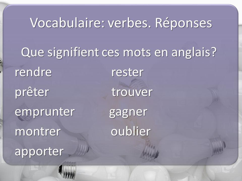 Vocabulaire: verbes. Réponses Que signifient ces mots en anglais.
