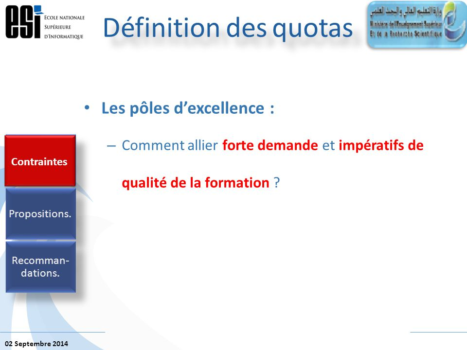 02 Septembre 2014 Les pôles d'excellence : – Comment allier forte demande et impératifs de qualité de la formation ? Définition des quotas Contraintes