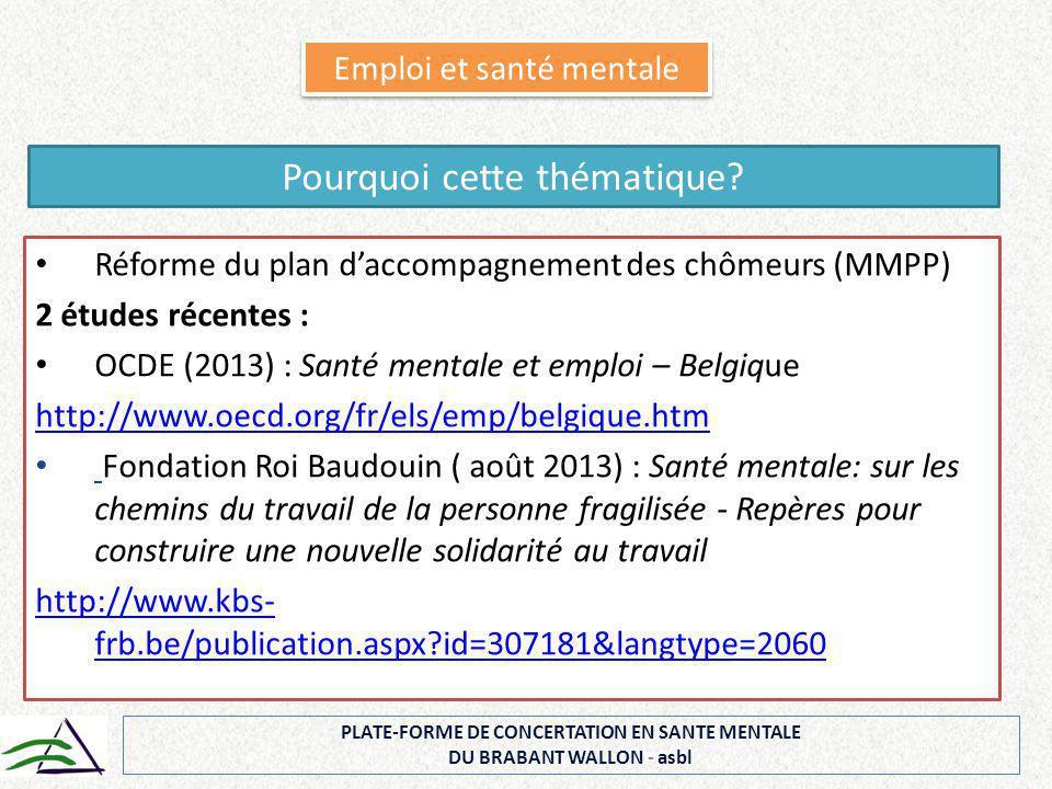 Réforme du plan d'accompagnement des chômeurs (MMPP) 2 études récentes : OCDE (2013) : Santé mentale et emploi – Belgique http://www.oecd.org/fr/els/e