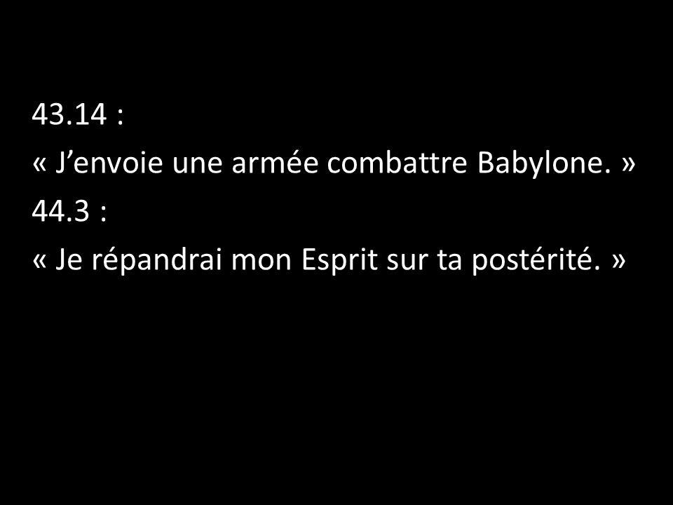 43.14 : « J'envoie une armée combattre Babylone.