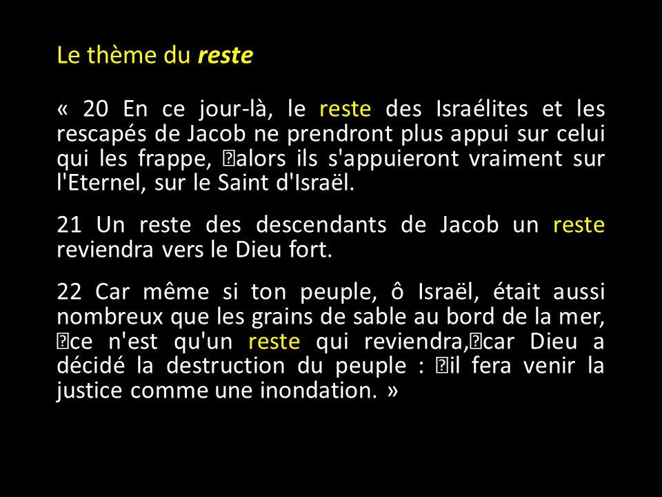 « 20 En ce jour-là, le reste des Israélites et les rescapés de Jacob ne prendront plus appui sur celui qui les frappe, alors ils s appuieront vraiment sur l Eternel, sur le Saint d Israël.
