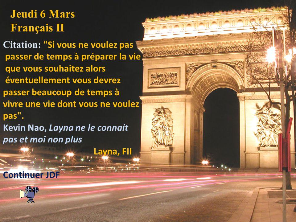 Jeudi 6 Mars Français II Citation: Si vous ne voulez pas passer de temps à préparer la vie que vous souhaitez alors éventuellement vous devrez passer beaucoup de temps à vivre une vie dont vous ne voulez pas .